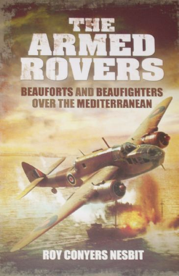 The Armed Rovers - Beauforts and Beaufighters over the Mediterranean, by Roy Conyers Nesbit